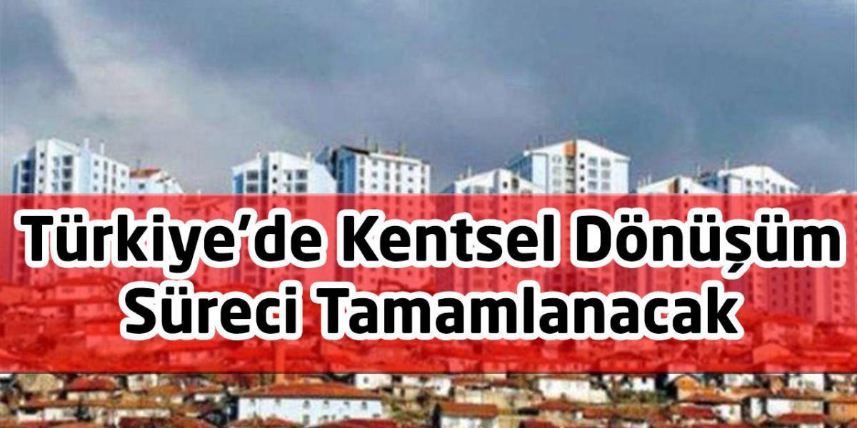 Türkiye'de Kentsel Dönüşüm Süreci Tamamlanacak