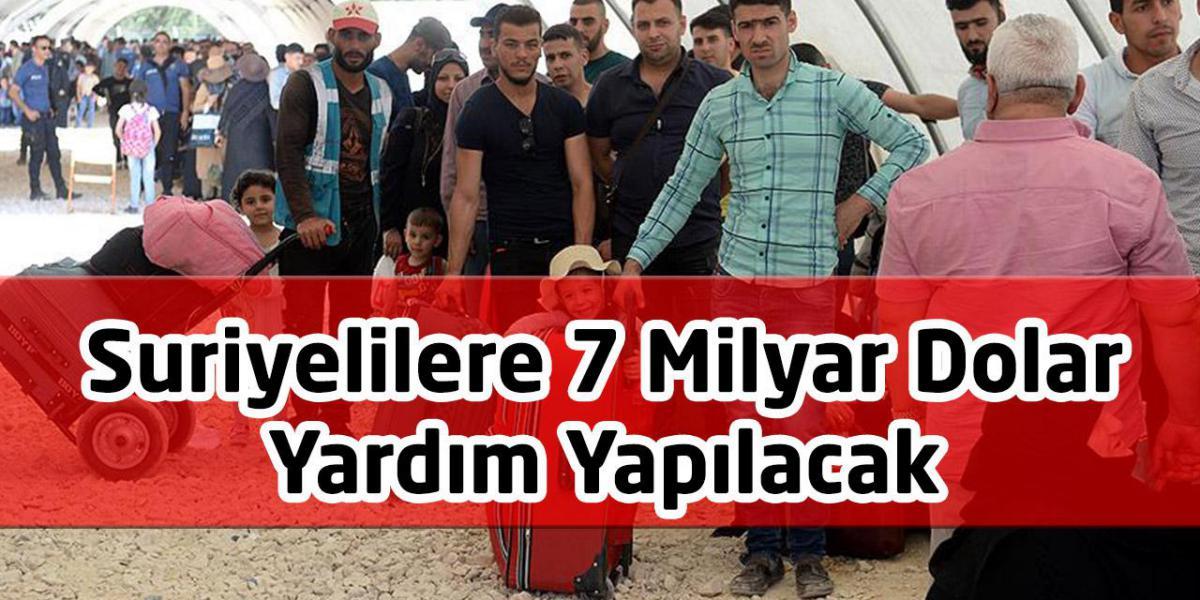 Suriyelilere 7 Milyar Dolar Yardım Yapılacak
