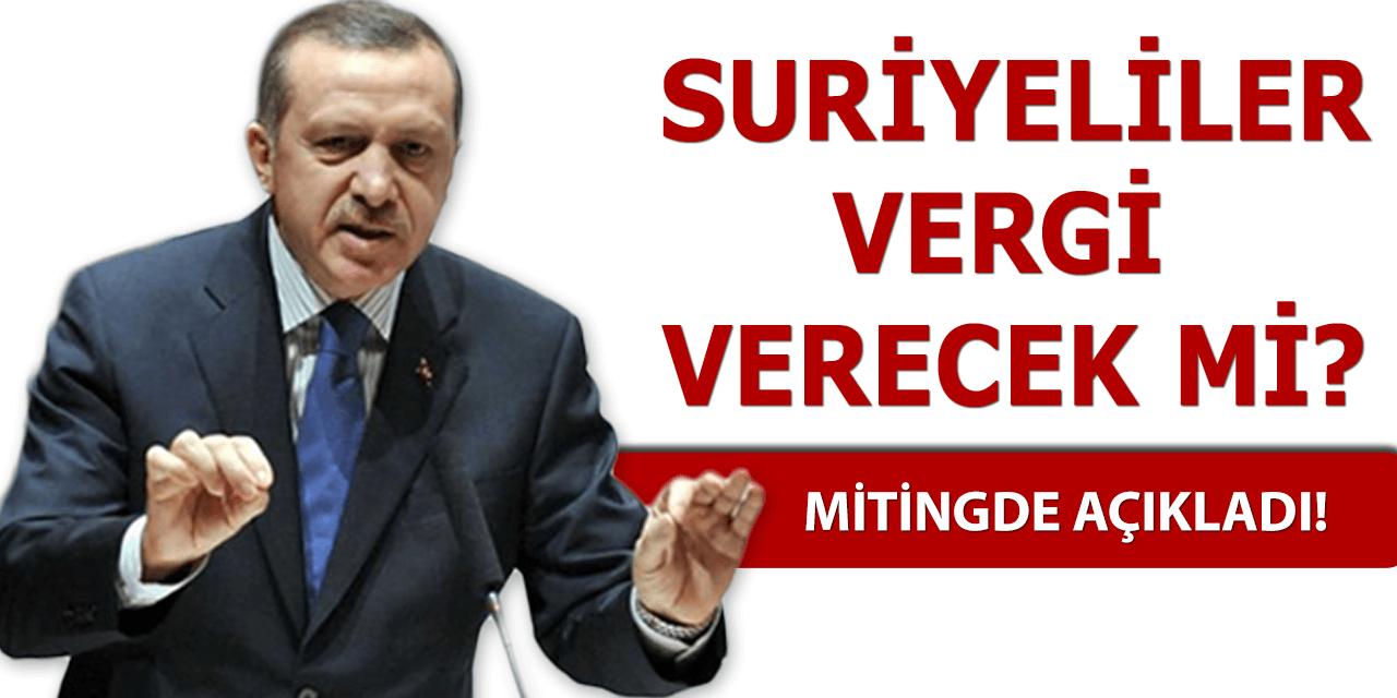 Cumhurbaşkanı Erdoğandan Suriyeliler İçin Vergi Açıklaması