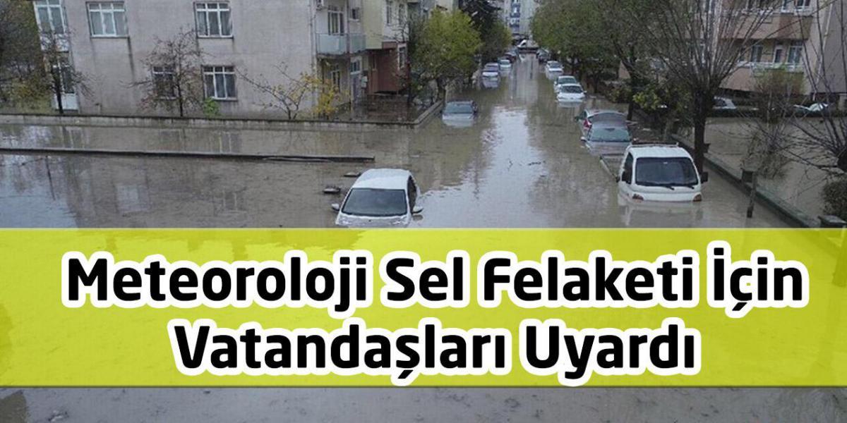 Meteoroloji Sel Felaketi İçin Vatandaşları Uyardı