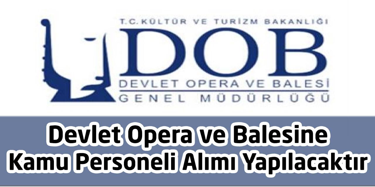 Devlet Opera ve Balesi Kurumuna Kamu Personeli Alımı Yapılacaktır