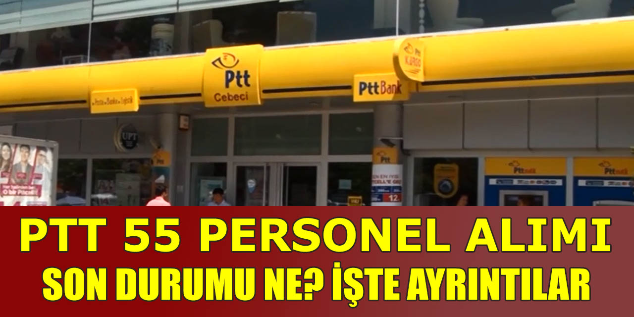 PTT 55 Bin Personel Alımlarında Son Durum Ne?