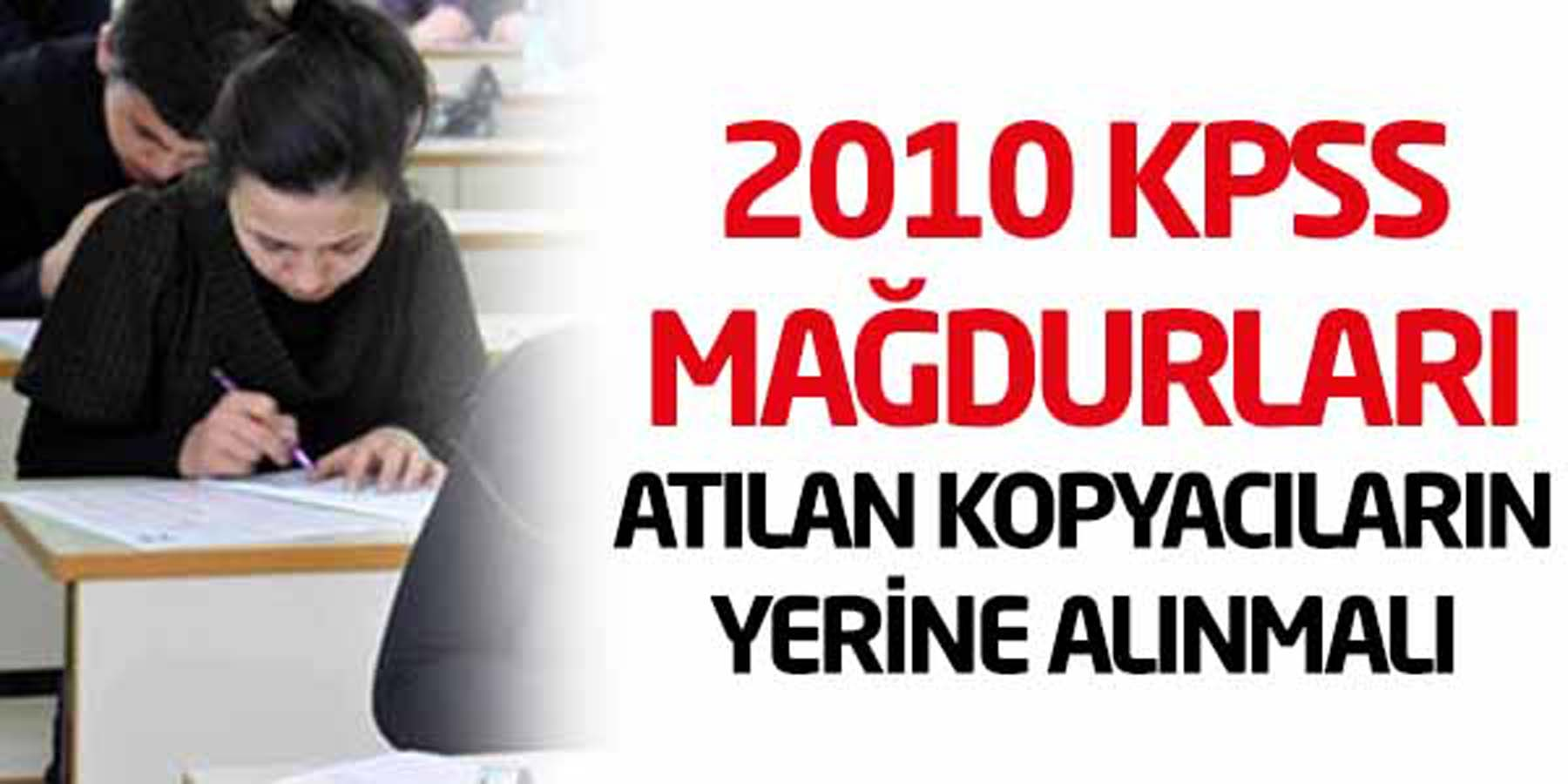 2010 KPSS Mağdurları Atılan Kopyacıların Yerine Alınmalı