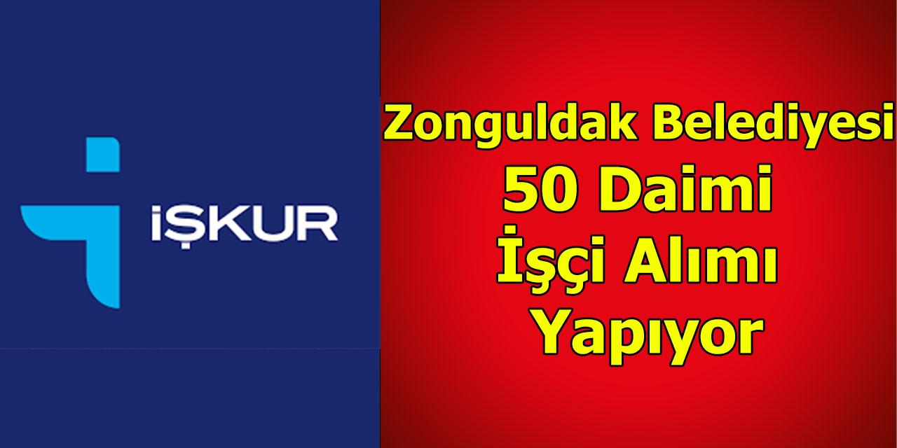 Zonguldak Belediyesi 50 Daimi İşçi Alımı Yapıyor