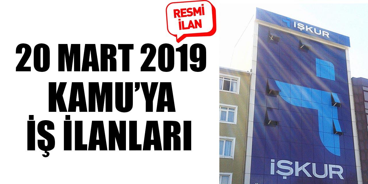 20 Mart 2019 İŞKUR Kamu'ya Resmi İş İlanları