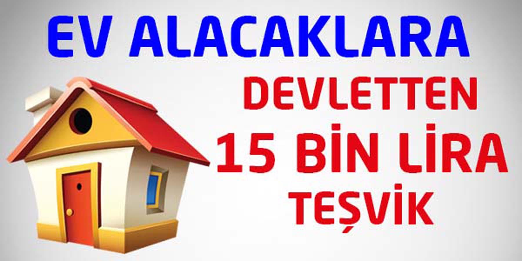 Ev Alacaklara Devletten 15 Bin TL Destek