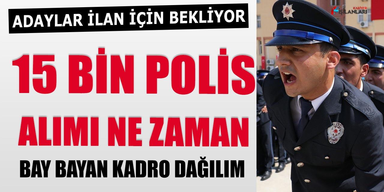 15 Bin Polis Alımı Ne Zaman Yapılacak- Bay Bayan Kadro Dağılımı
