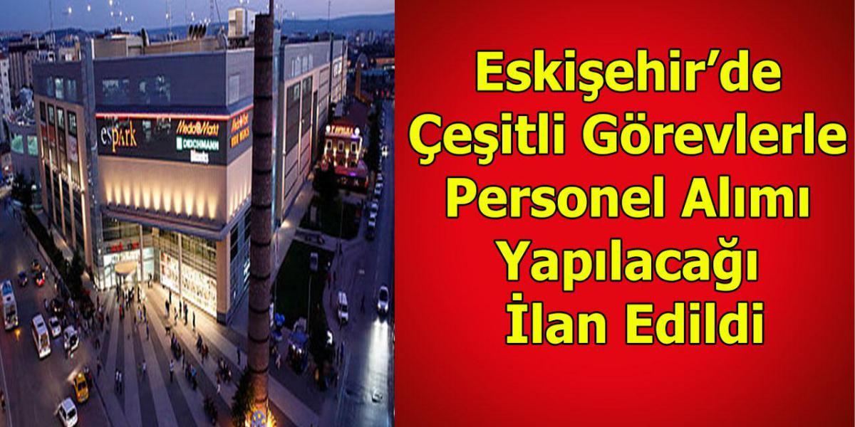 Eskişehir'de Çeşitli Görevlerle Personel Alımı Yapılacağı İlan Edildi