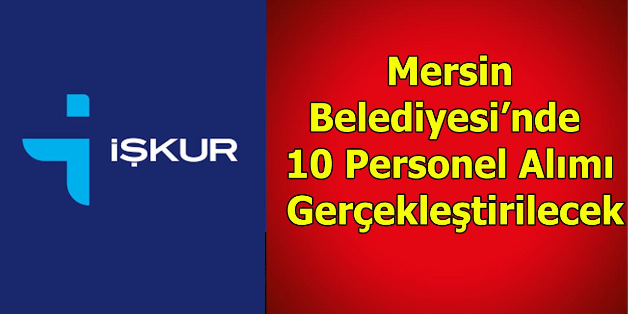 Mersin Belediyesi'nde  10 Personel Alımı Gerçekleştirilecek