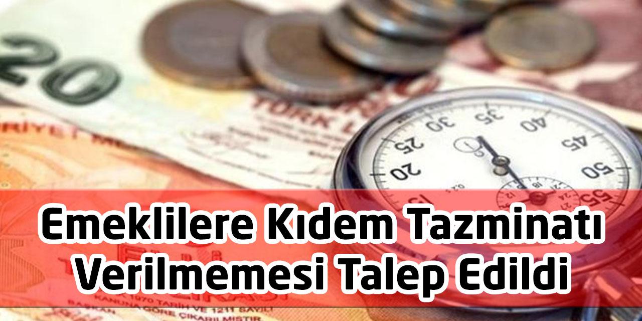 Emekli Olacak Vatandaşlara Kıdem Tazminatı Verilmemesi Talep Edildi