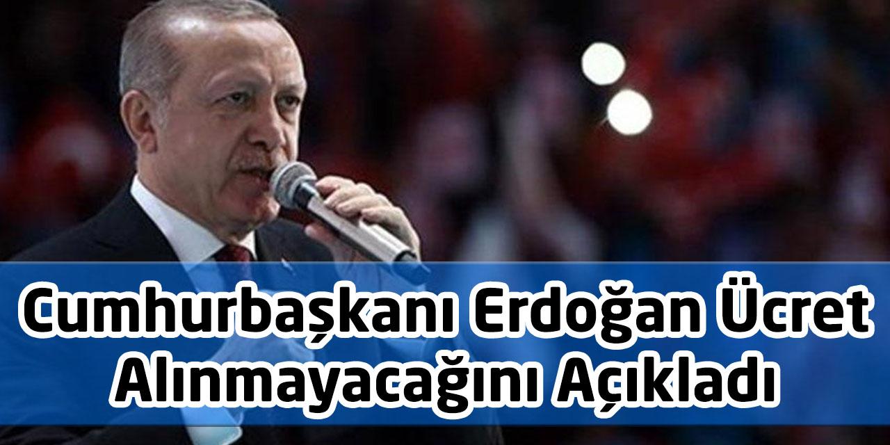 Cumhurbaşkanı Erdoğan 31 Mart'a Kadar Ücret Alınmayacağını Açıkladı