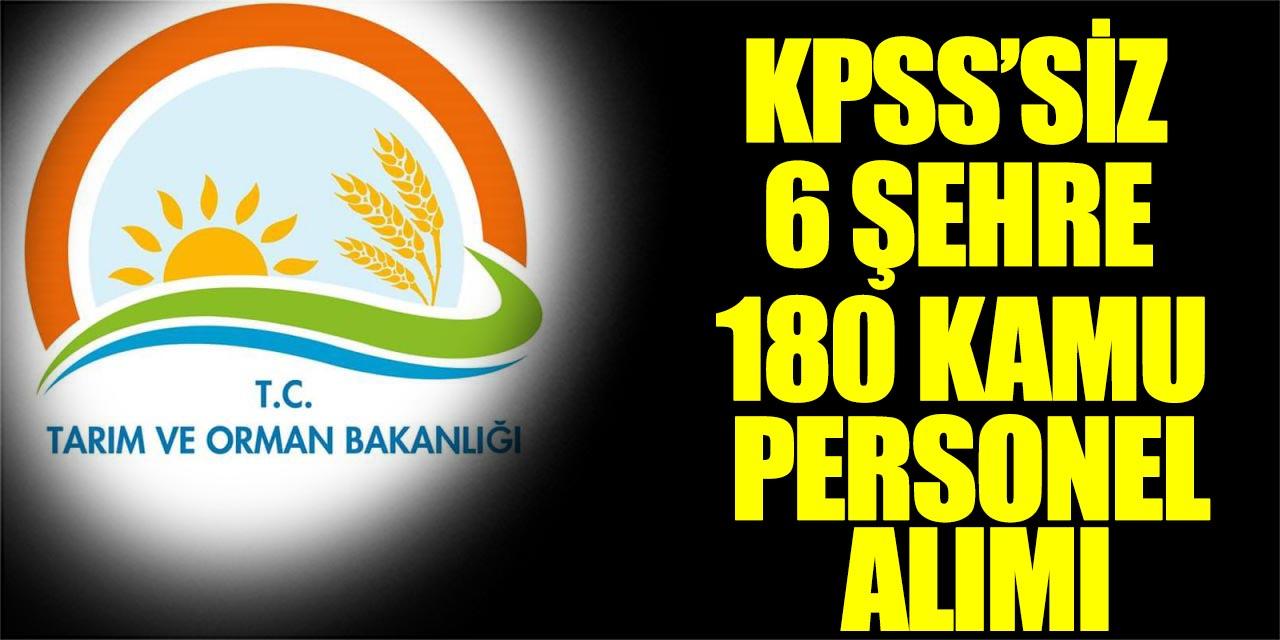 Tarım ve Orman Bakanlığı KPSS'siz 6 Şehre 180 Kamu Personeli Alımı
