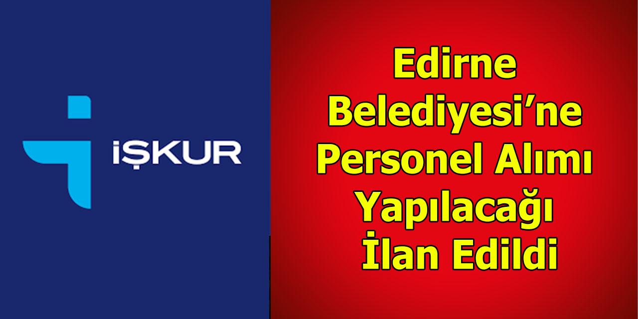 Edirne Belediyesi'ne Personel Alımı Yapılacağı İlan Edildi