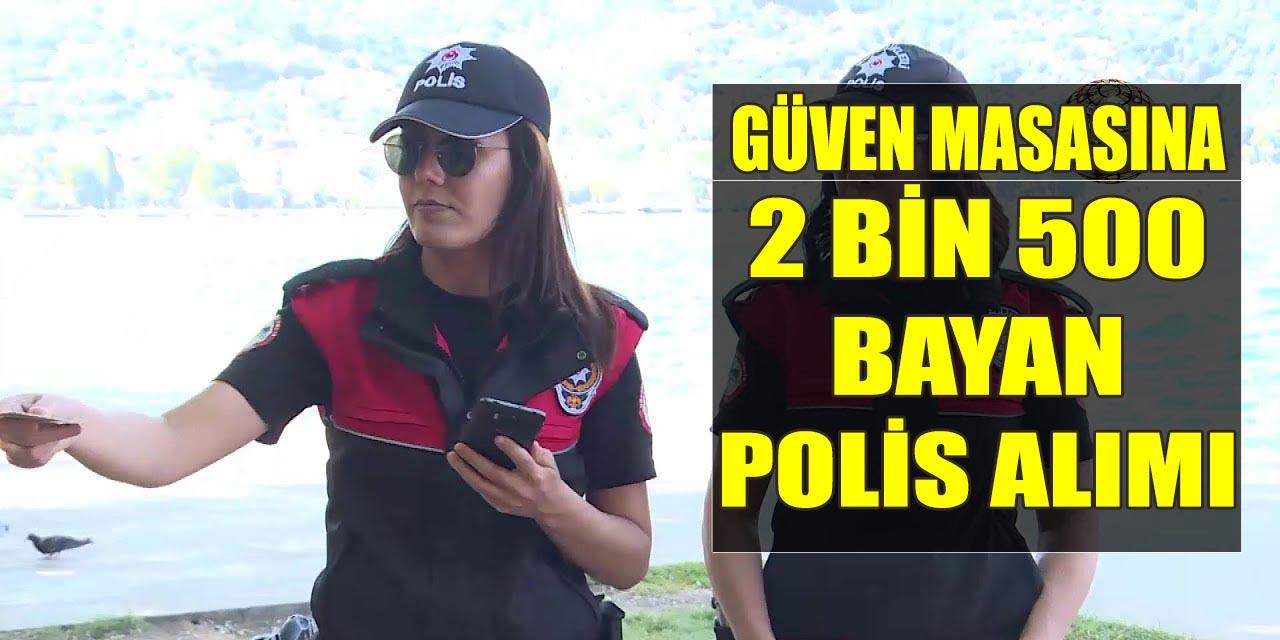 Güven Masalarına 2.500 Kadın Polis Alınacak