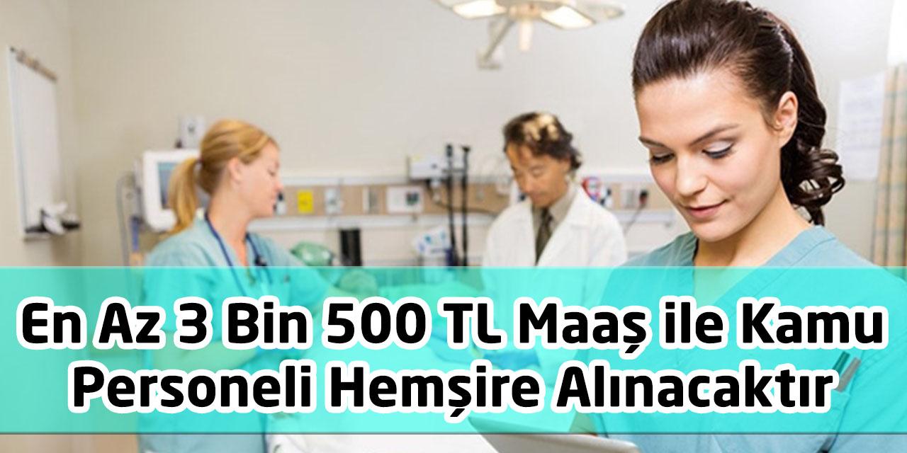En Az 3 Bin 500 TL Maaş ile Kamu Personeli Hemşire Alınacaktır