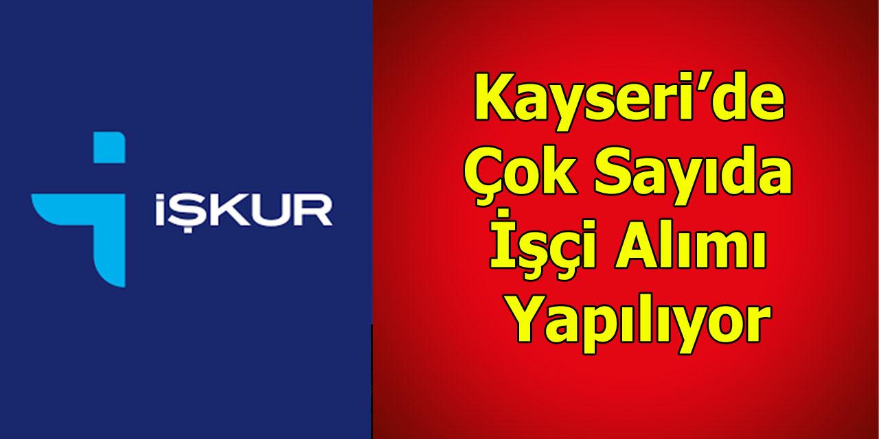 Kayseri'de Çok Sayıda İşçi Alımı Yapılıyor