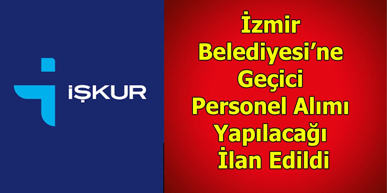 İzmir Belediyesi'ne Geçici Personel Alımı Yapılacağı İlan Edildi
