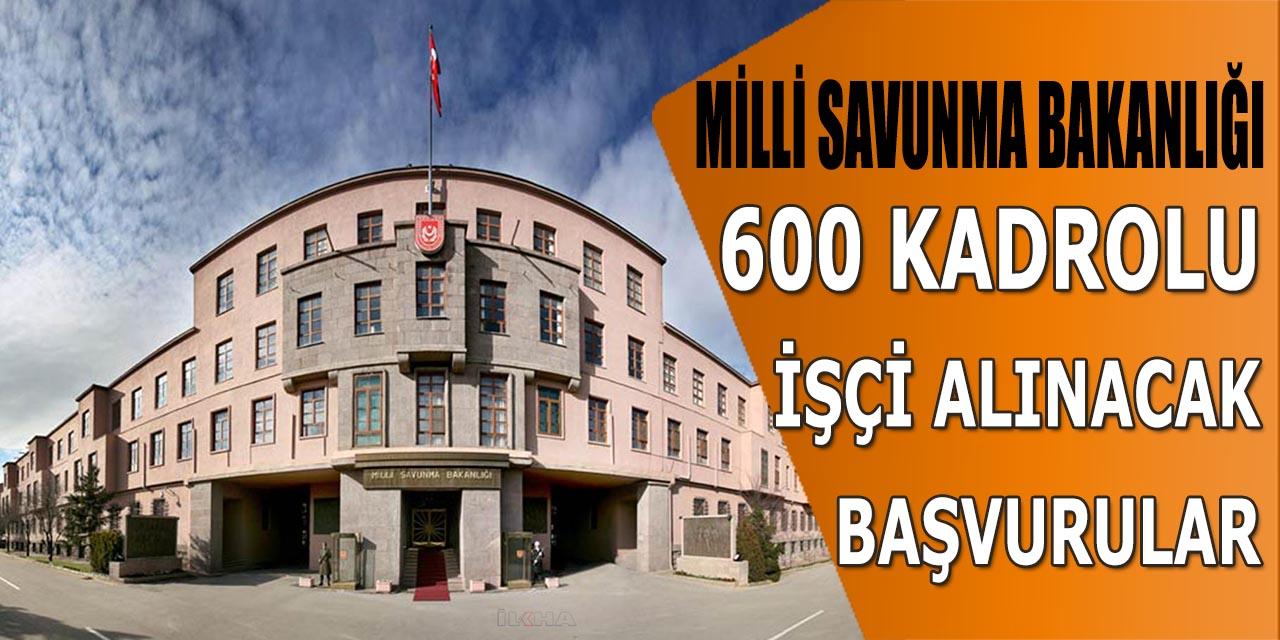 Milli Savunma Bakanlığı 600 Kadrolu İşçi Alacak