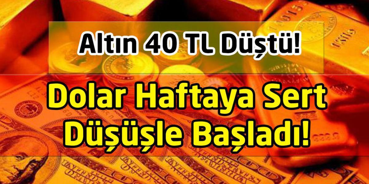 Altın 40 TL Düştü, Dolar Haftaya Sert Düşüşle Başladı