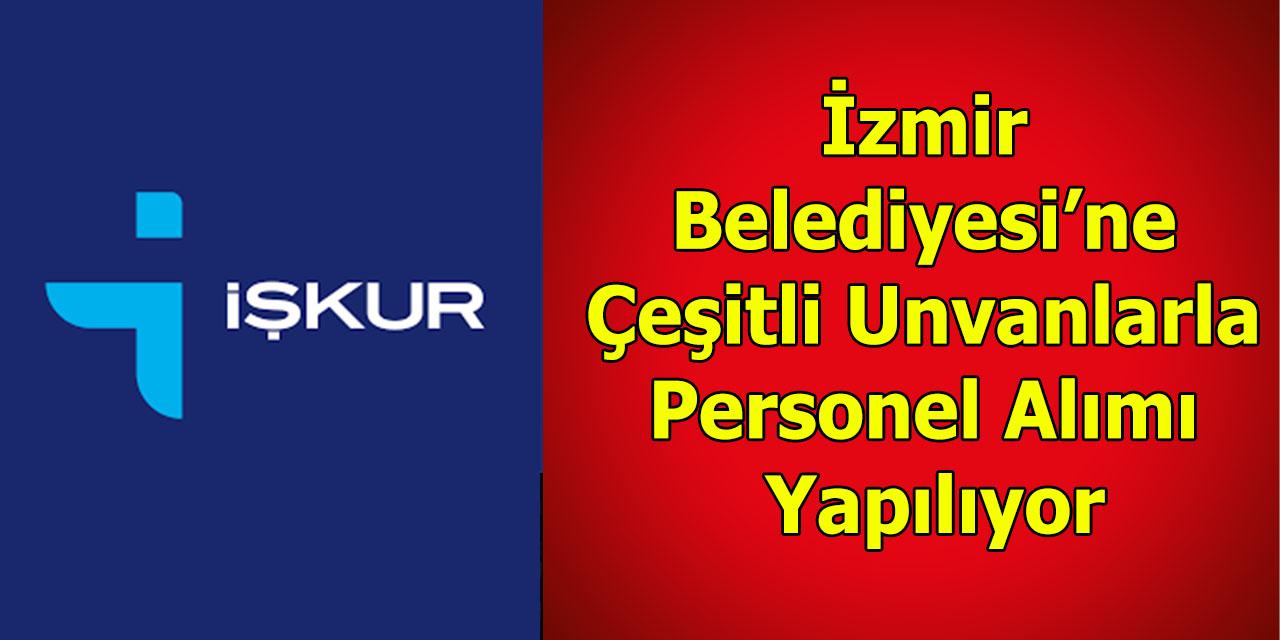 İzmir Belediyesi'ne Çeşitli Unvanlarla Personel Alımı Yapılıyor