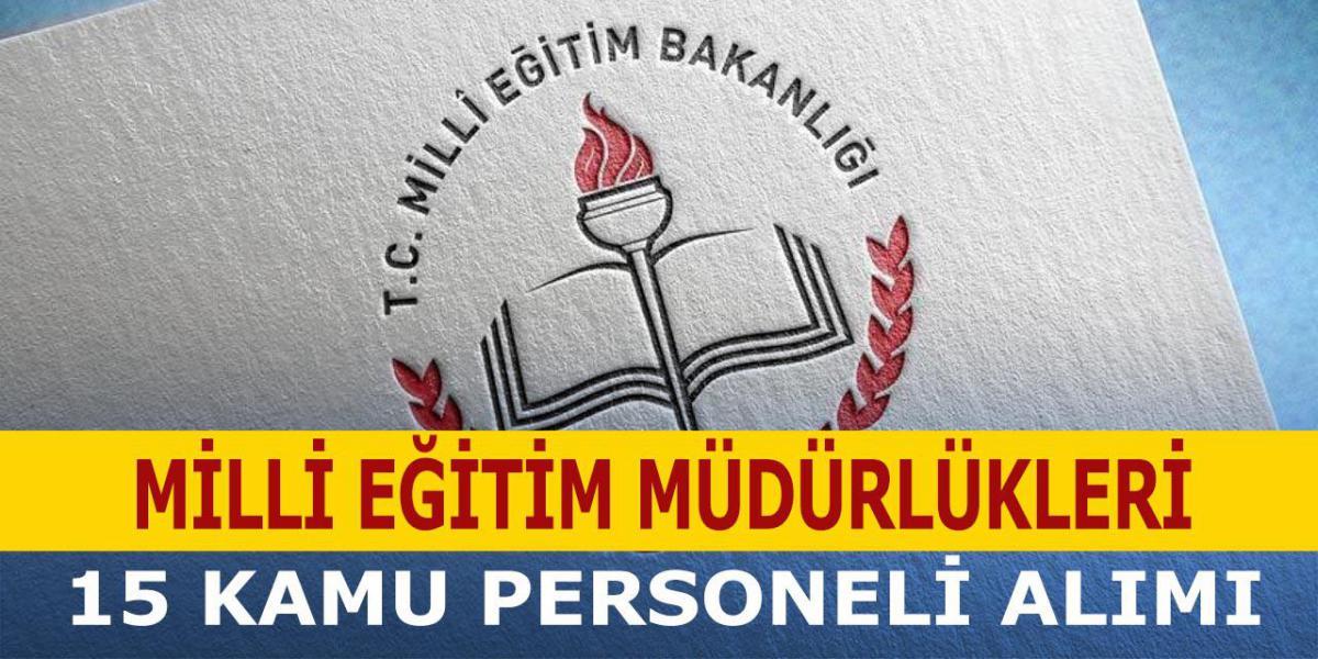 Milli Eğitim Müdürlükleri 15 Kamu Personeli Alımı