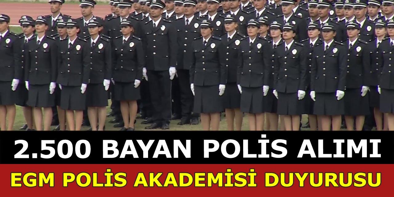 EGM Ve Polis Akademisi 2.500 Bayan Polis Alımı Duyurusu Yayımladı