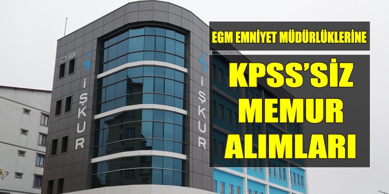 EGM KPSS' siz İl Emniyet Müdürlüklerine Memur Alımları