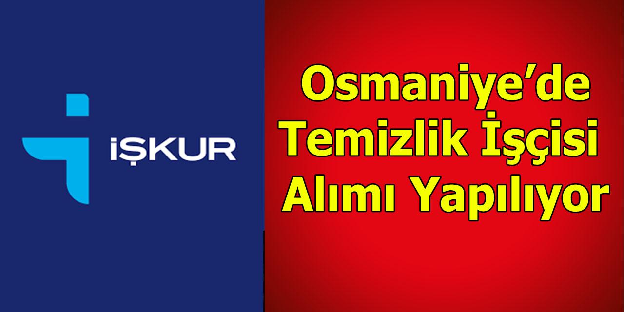 Osmaniye'de Temizlik İşçisi Alımı Yapılıyor