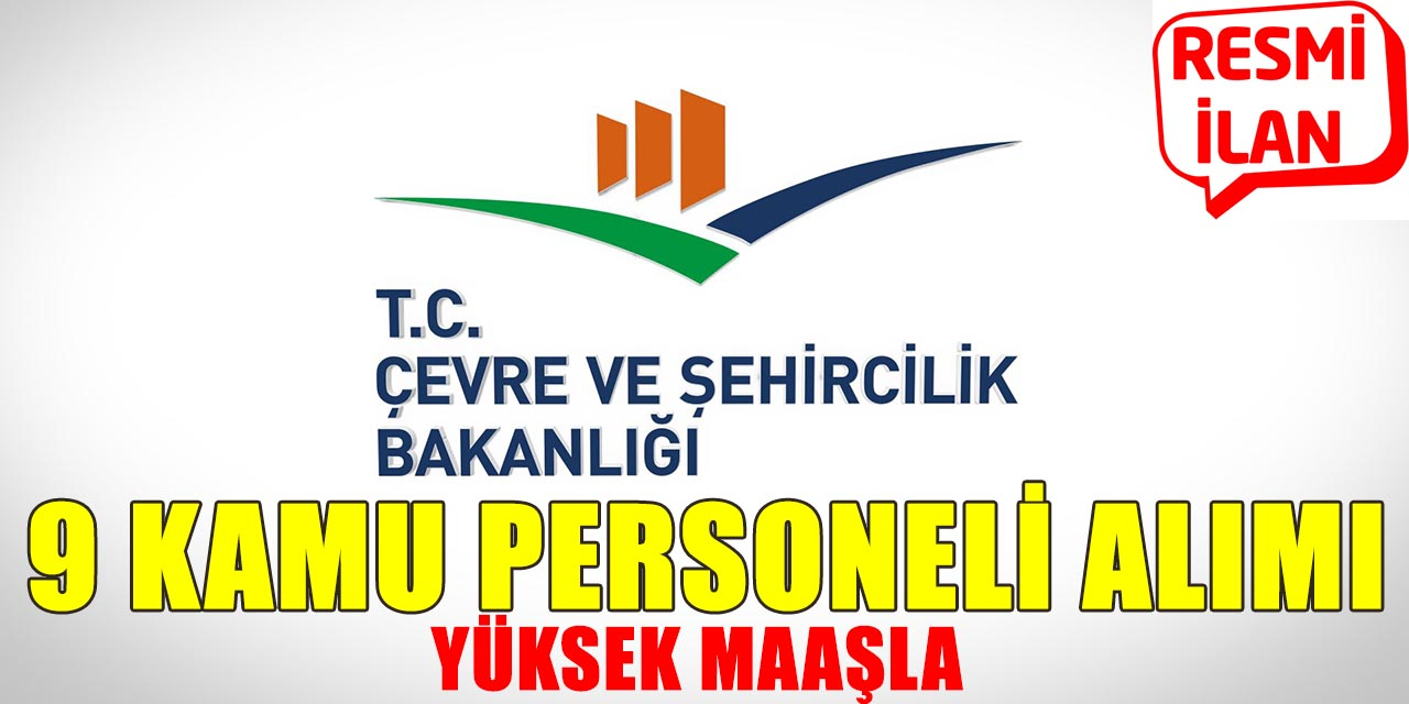 Çevre ve Şehircilik Bakanlığı Yüksek Maaşla 9 Sözleşmeli Personel Alıyor