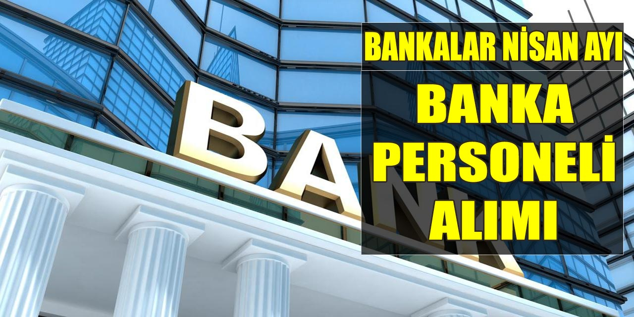 İş Bankası ve Vakıf Katılım Bankaları Nisan Personel Alımları
