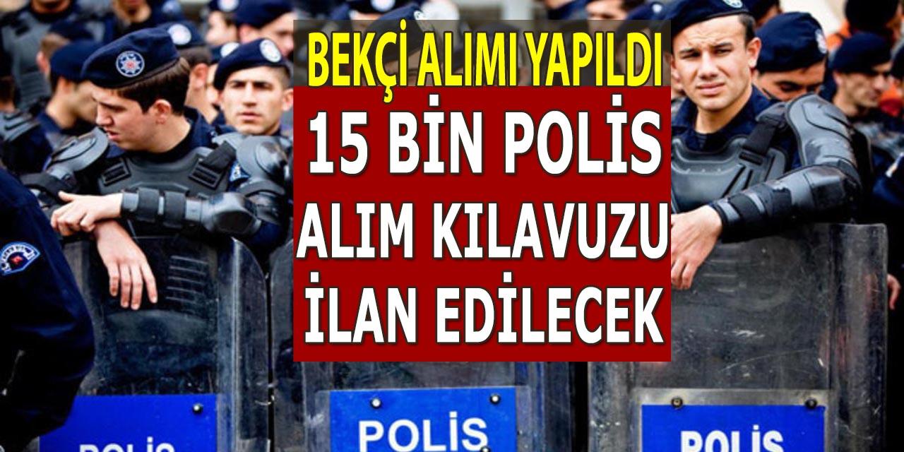 Bekçi Alımı Başvuruları Yapıldı! 15 Bin Polis Alımı Kılavuzu İlan Edilecek
