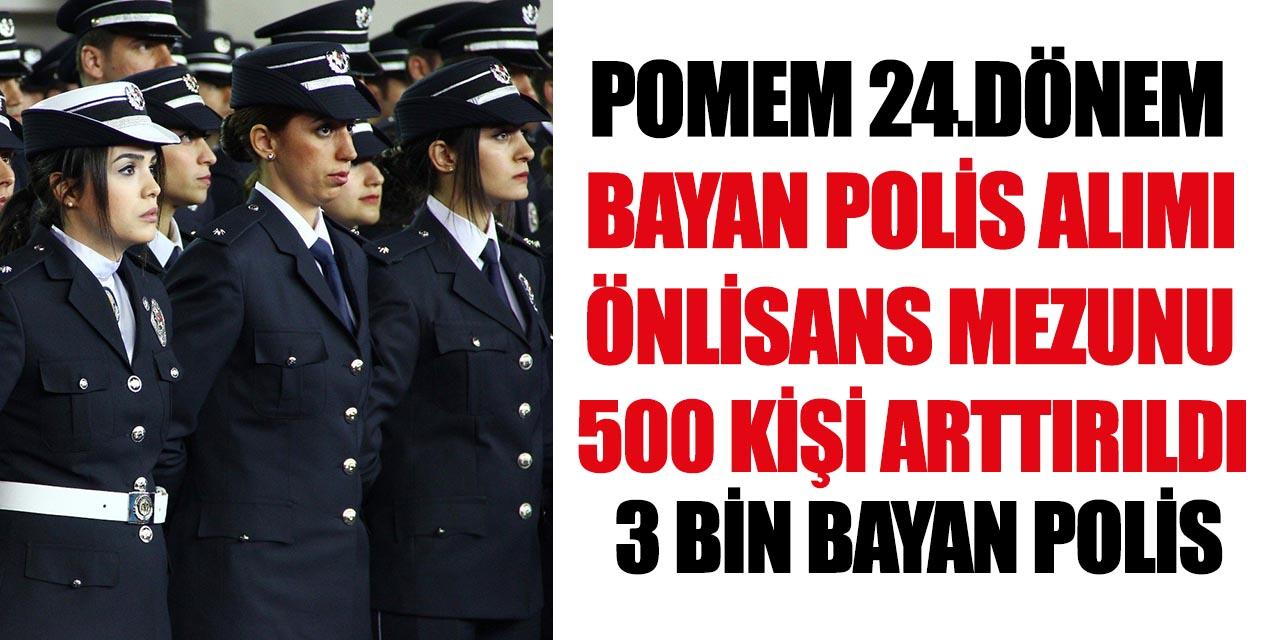 POMEM 24.Dönem Önlisans Mezunu 500 Bayan Polis Alımı Yapacağını Duyurdu