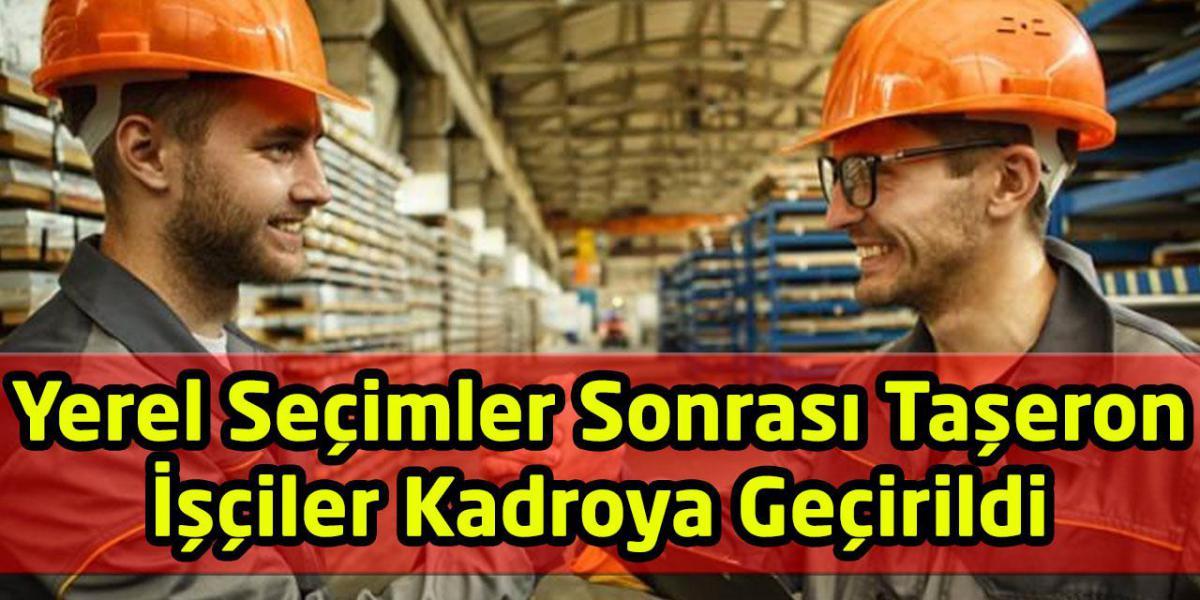 Yerel Seçimler Sonrası Taşeron İşçiler Kadroya Geçirildi