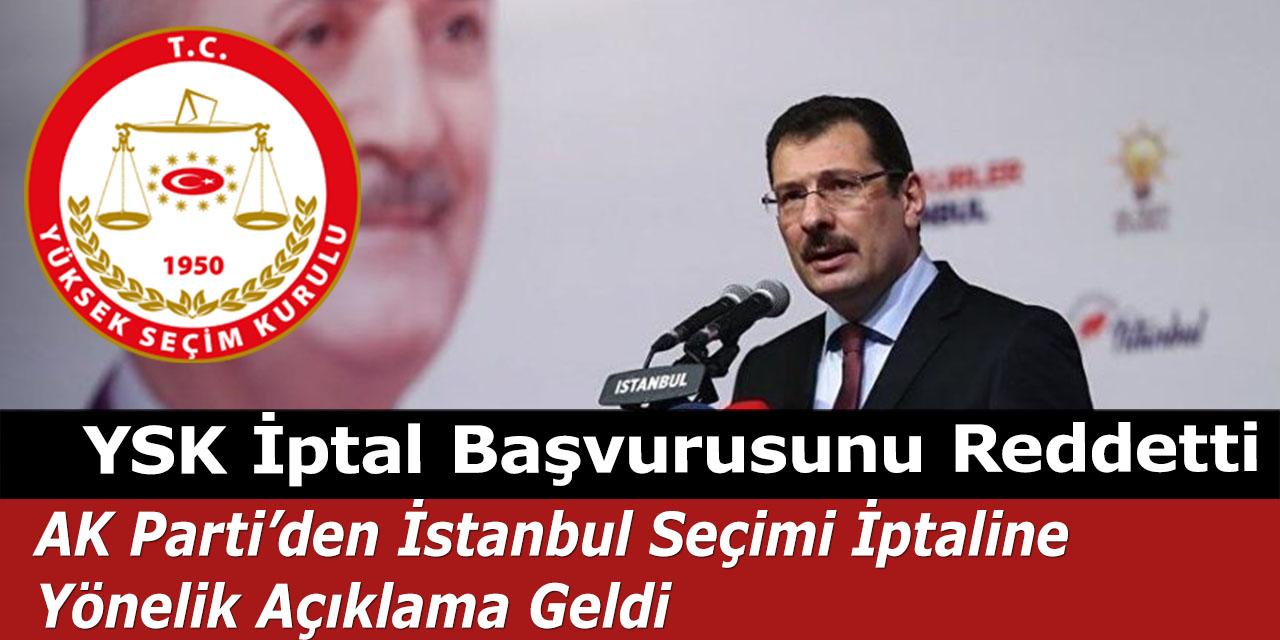 YSK İptal Başvurusunu Reddetti, AK Parti'den İstanbul Seçimi İptaline Yönelik Açıklama Geldi