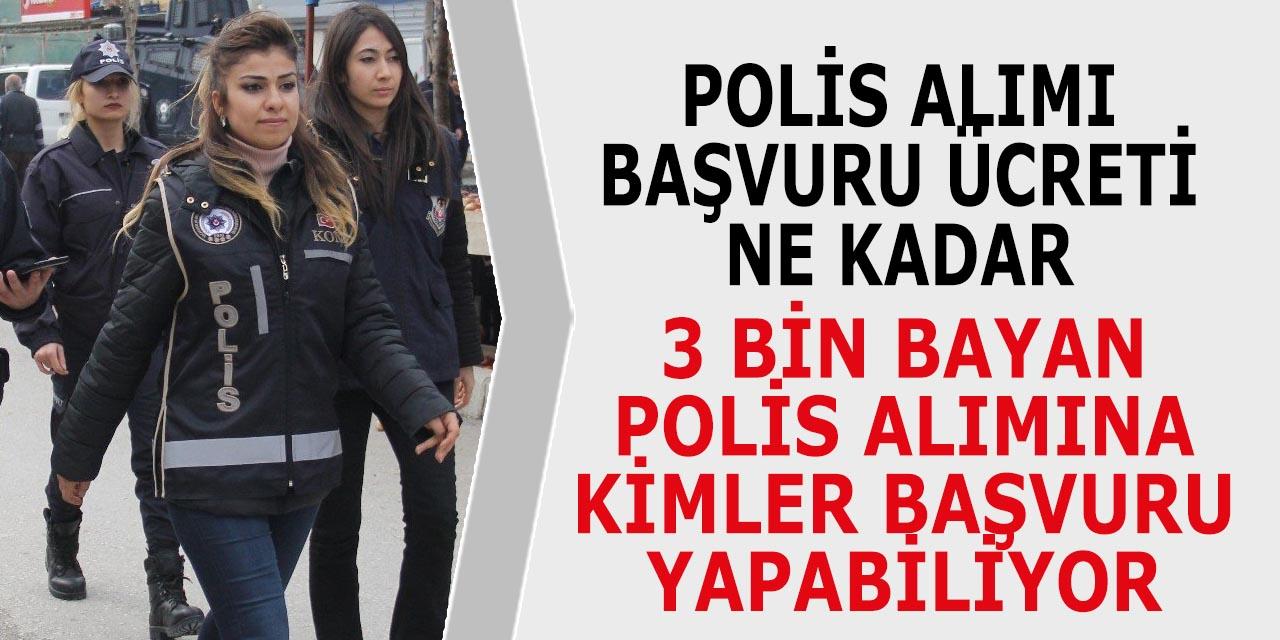 Polis Alımı Başvuru Ücreti Ne Kadar? 3 Bin Kadın Polis Alımı Şartları Açıklandı