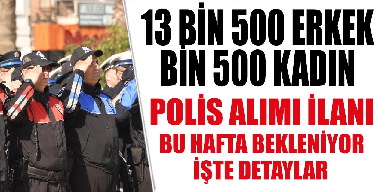 13 Bin 500 Erkek Polis Alımı Bin 500 Kadın Polis Alımı Asayiş İçin İlana Çıkacak