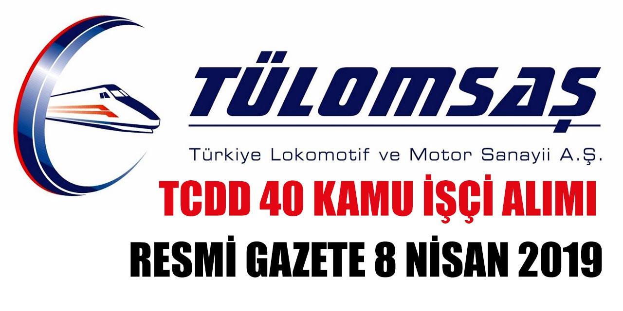 TCDD TÜLOMSAŞ 40 Kamu İşçi Alımı İş İlanları 8 Nisan Resmi Gazete