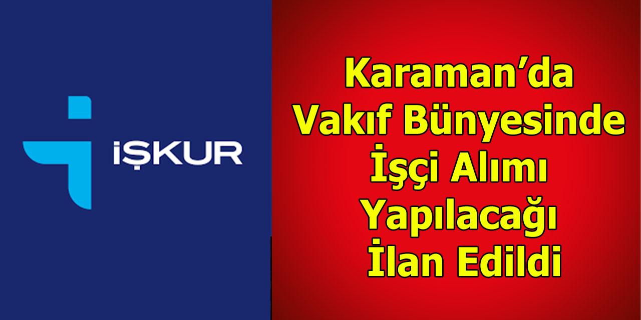 Karaman'da Vakıf Bünyesinde İşçi Alımı Yapılacağı İlan Edildi