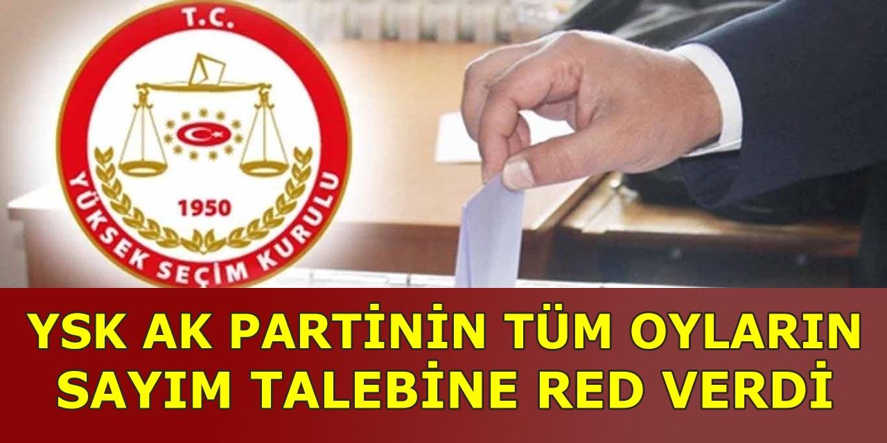 YSK Ak Partinin Oyların Yeniden Sayım Talebine Red Verdi