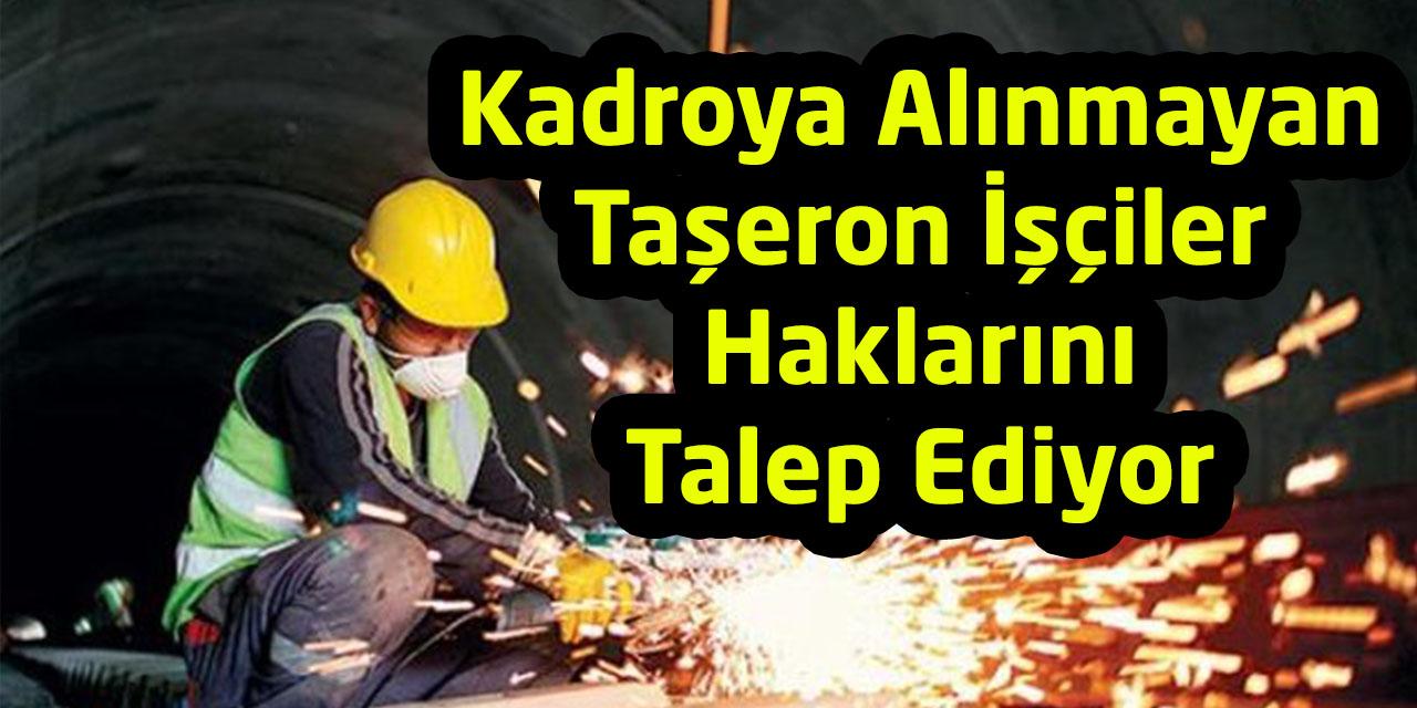 Kadroya Alınmayan Taşeron İşçiler Haklarını Talep Ediyor