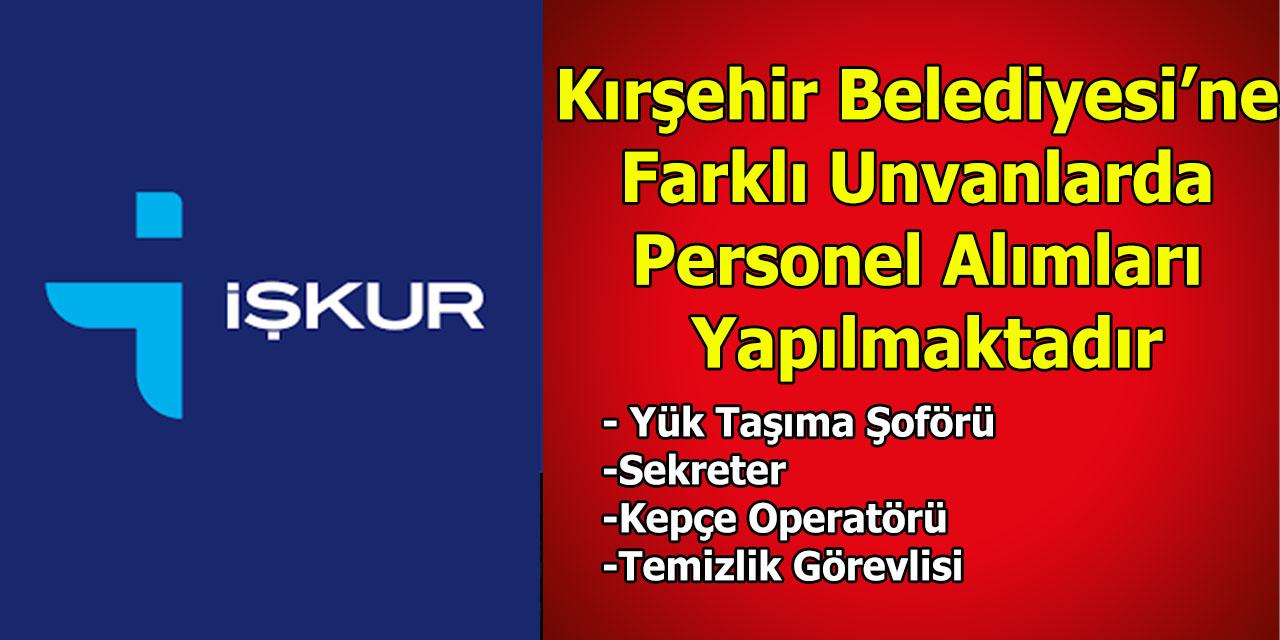 Kırşehir Belediyesi'ne Farklı Unvanlarda Personel Alımları Yapılmaktadır