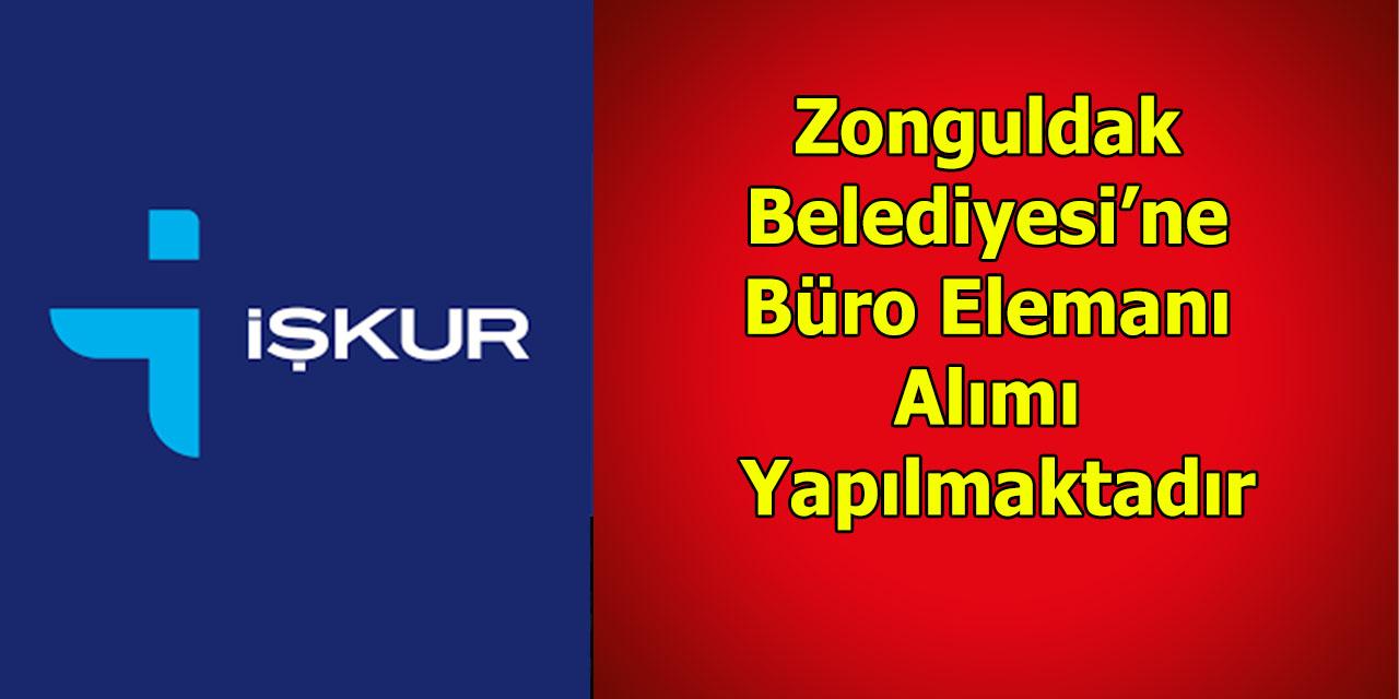 Zonguldak Belediyesi'ne Büro Elemanı Alımı Yapılmaktadır