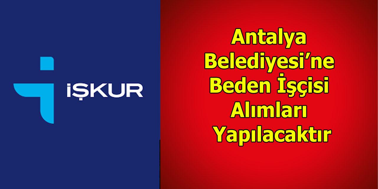 Antalya Belediyesi'ne Beden İşçisi Alımları Yapılacaktır