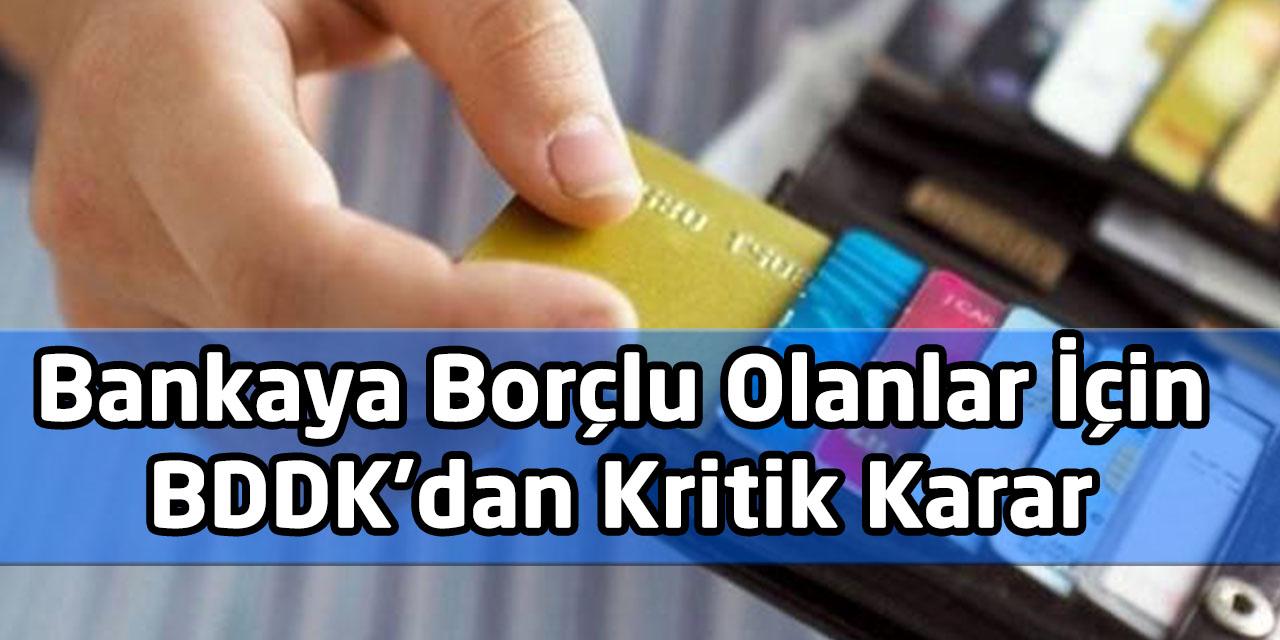 Bankaya Borçlu Olanlar İçin BDDK'dan Kritik Karar