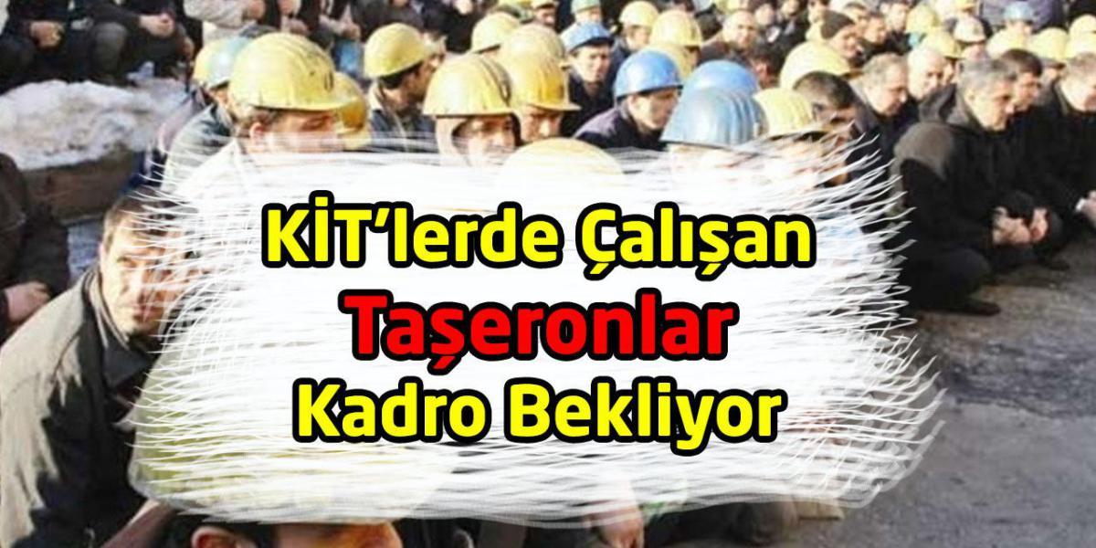 KİT'lerde Çalışan Taşeronlar Kadro Bekliyor