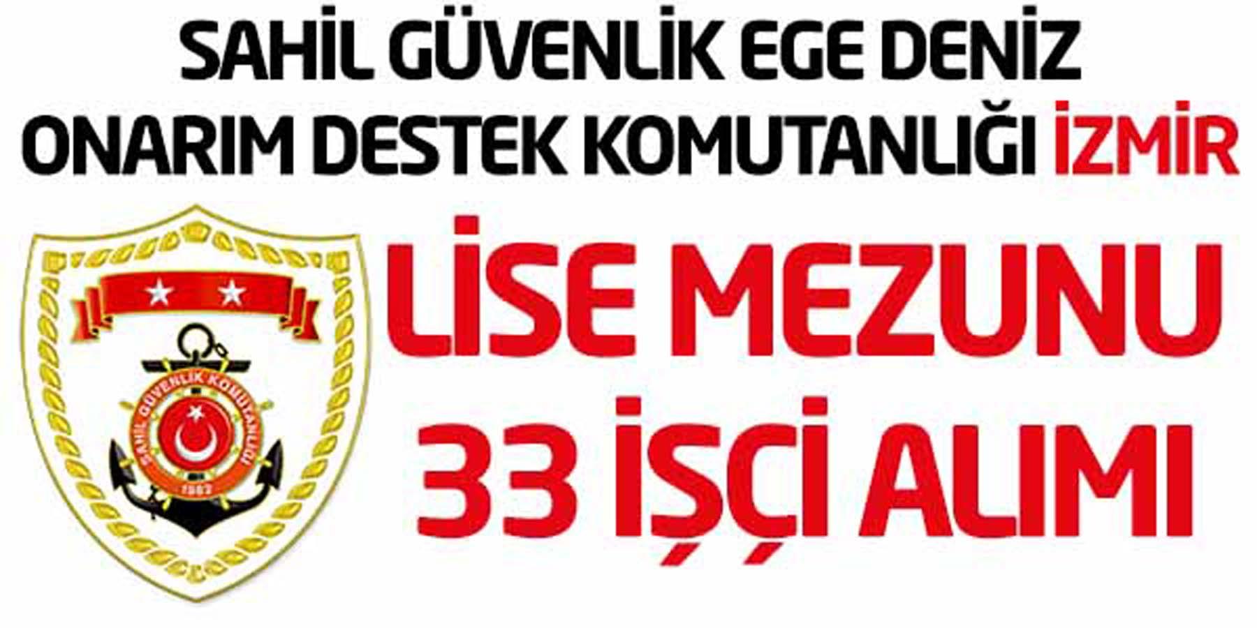 Sahil Güvenlik Ege Deniz Onarım Destek Komutanlığı İzmir 33 İşçi Alımı