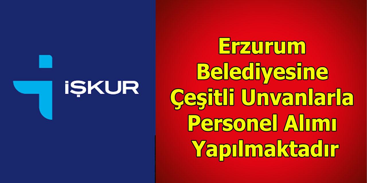 Erzurum Belediyesine Çeşitli Unvanlarla Personel Alımı Yapılmaktadır