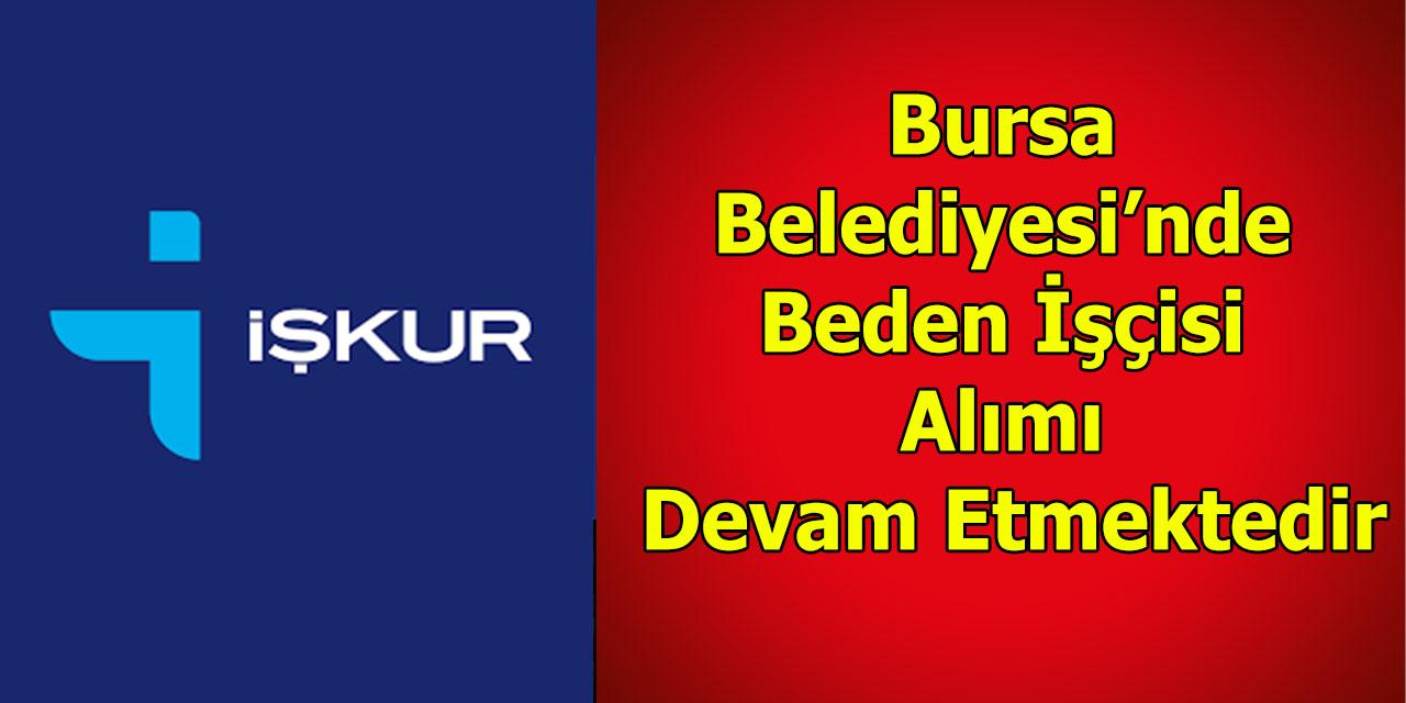Bursa Belediyesi'nde Beden İşçisi Alımı Devam Etmektedir
