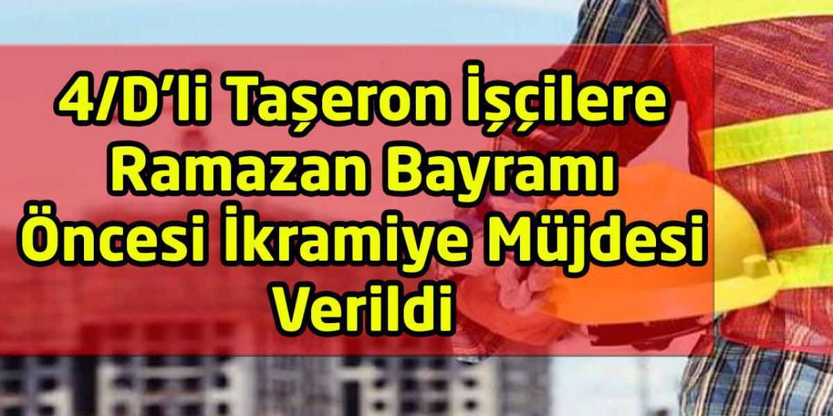 4/D'li Taşeron İşçilere Ramazan Bayramı Öncesi İkramiye Müjdesi Verildi