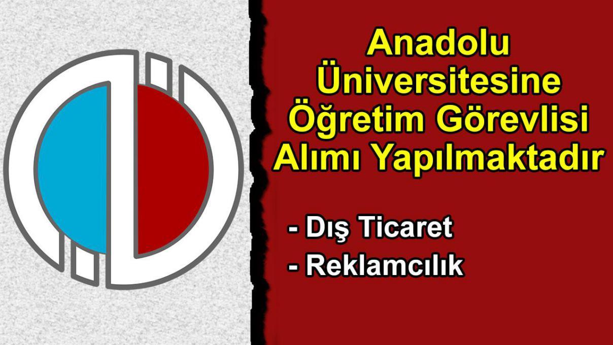Anadolu Üniversitesine Öğretim Görevlisi Alımı Yapılmaktadır